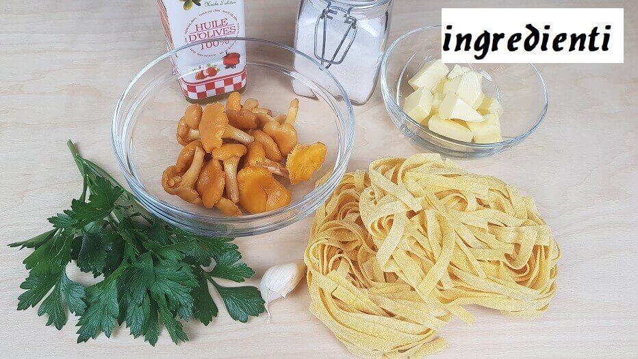 Ingredienti per le Tagliatelle con i Finferli