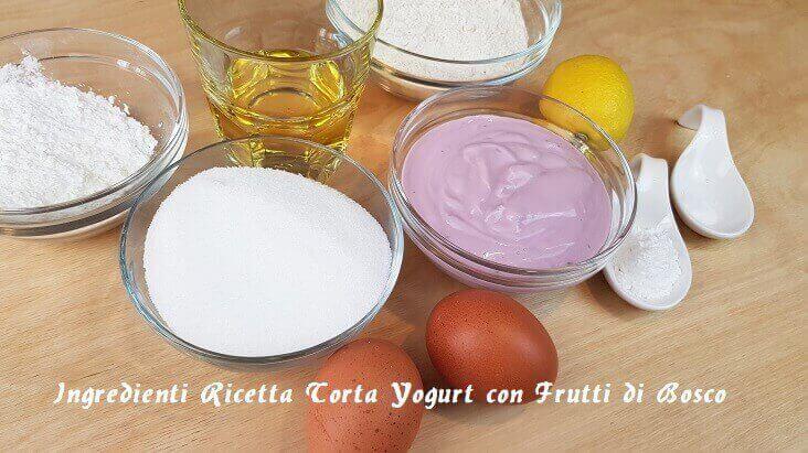 Ingredienti per la Torta allo Yogurt Frutti di Bosco